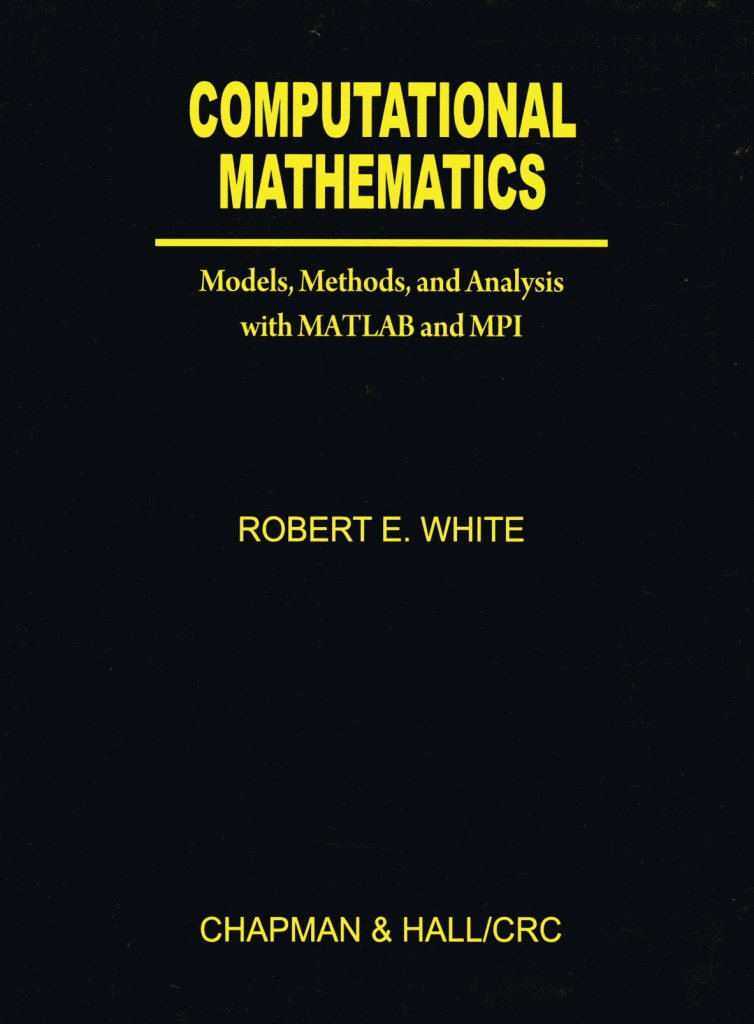 Computational Mathematics: Models, Methods and Analysis with MATLAB and MPI