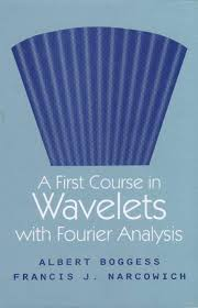 A First Course in Wavelets with Fourier Analysis_Albert Boggess